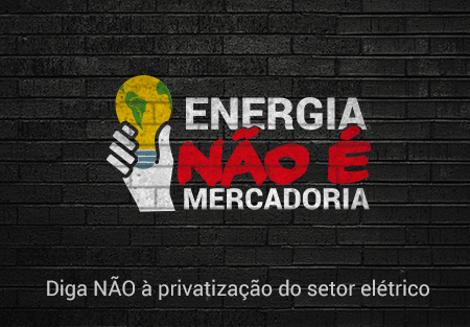 """""""Energie ist keine Handelsware"""". Am heutigen Montag beginnt in Brasilien ein dreitägiger Streik gegen die weitere Privatisierung der Stromversorgung"""
